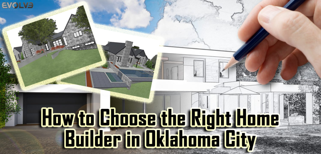 How to Choose the Right Home Builder in Oklahoma City